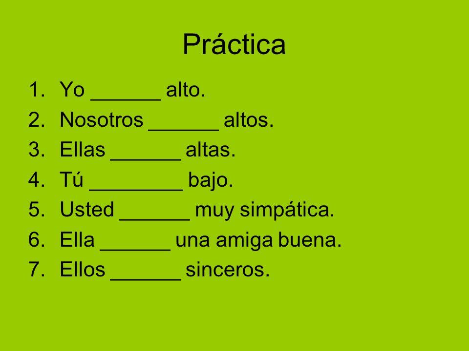 Práctica Yo ______ alto. Nosotros ______ altos. Ellas ______ altas.