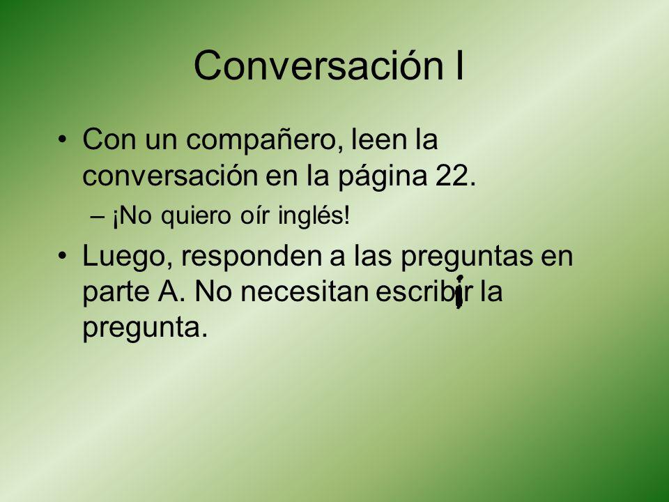 Conversación I Con un compañero, leen la conversación en la página 22.