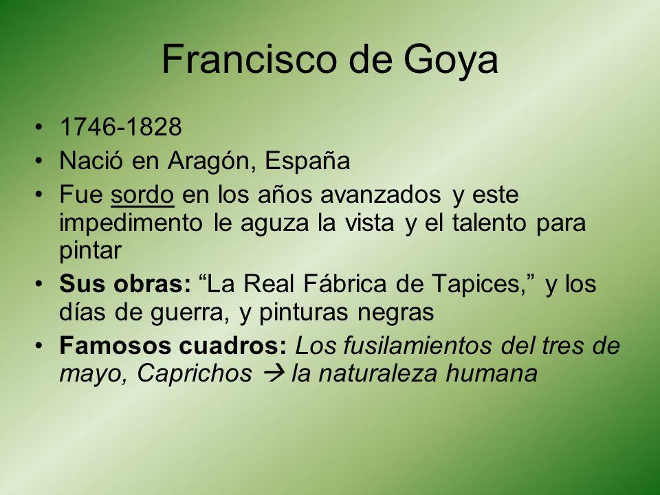 Francisco de Goya 1746-1828 Nació en Aragón, España
