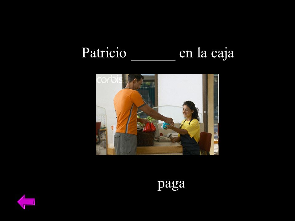 Patricio ______ en la caja