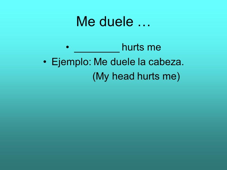 Ejemplo: Me duele la cabeza.