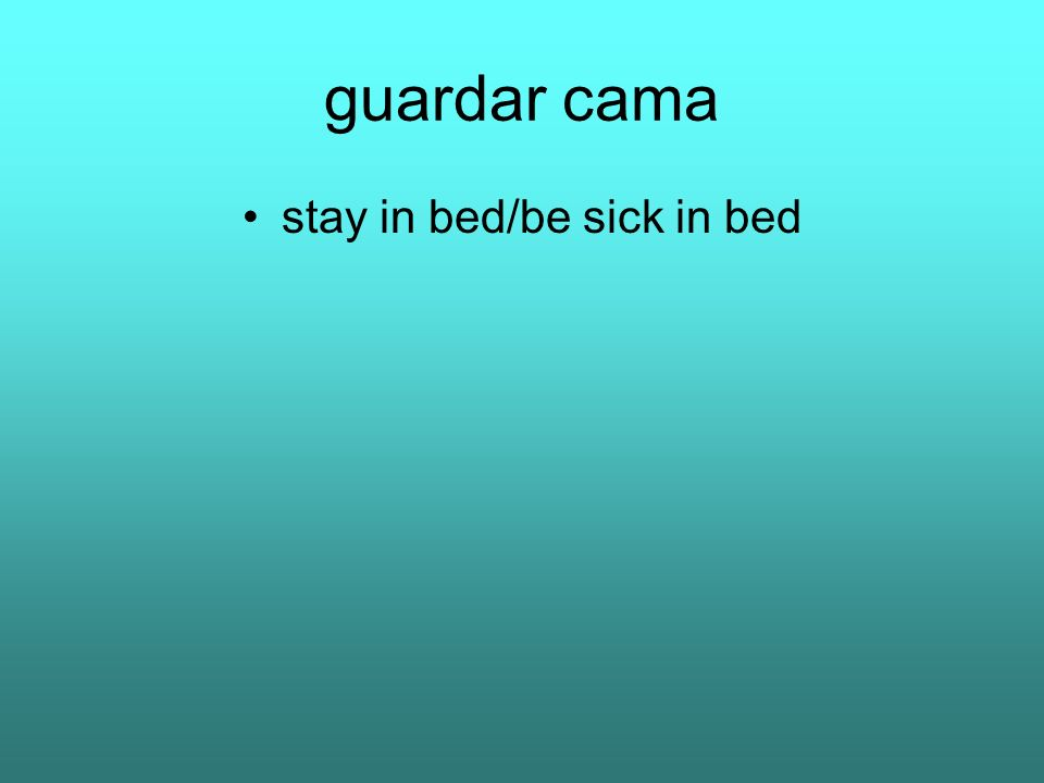 stay in bed/be sick in bed