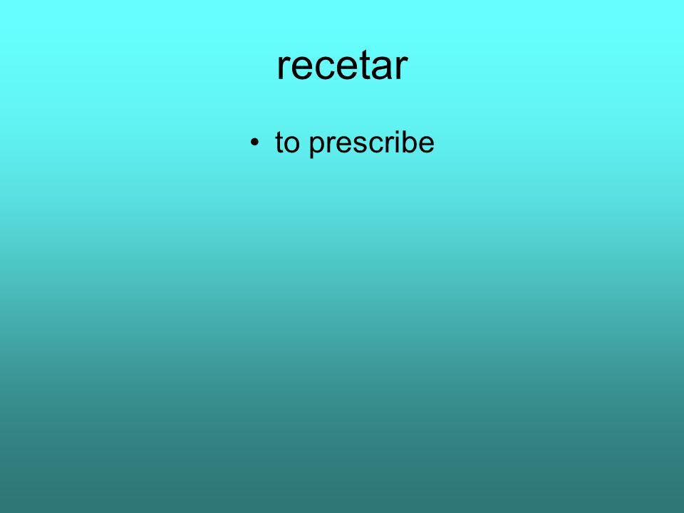 recetar to prescribe