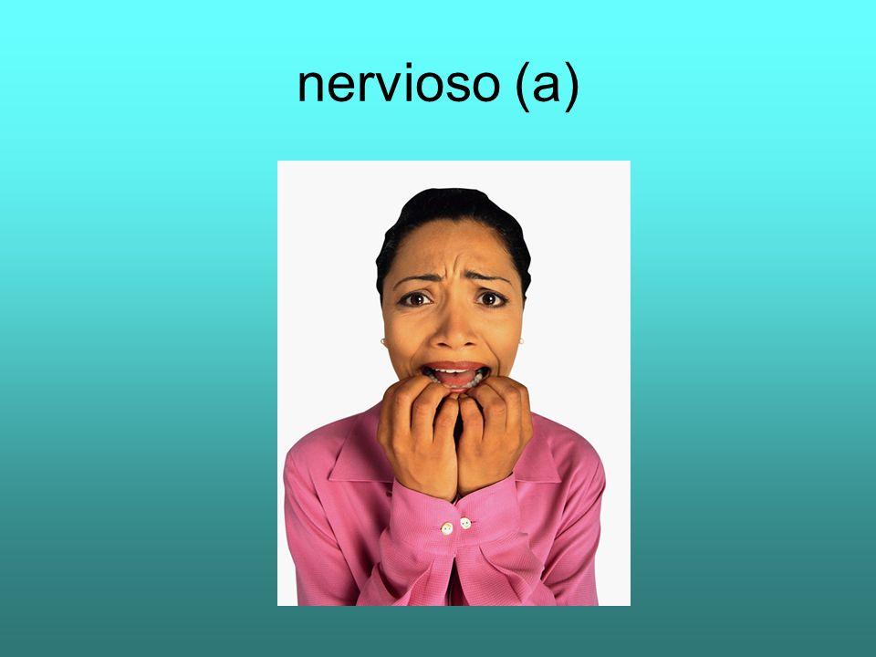 nervioso (a)