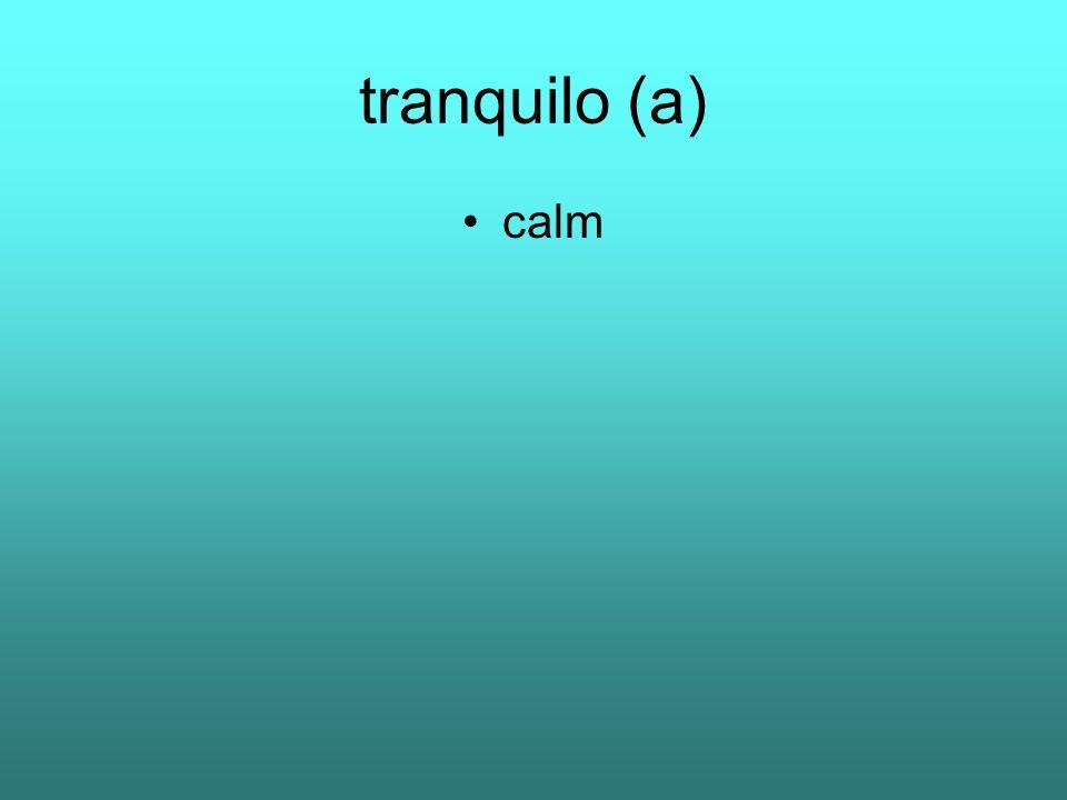 tranquilo (a) calm