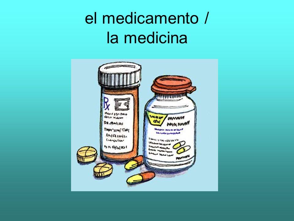 el medicamento / la medicina