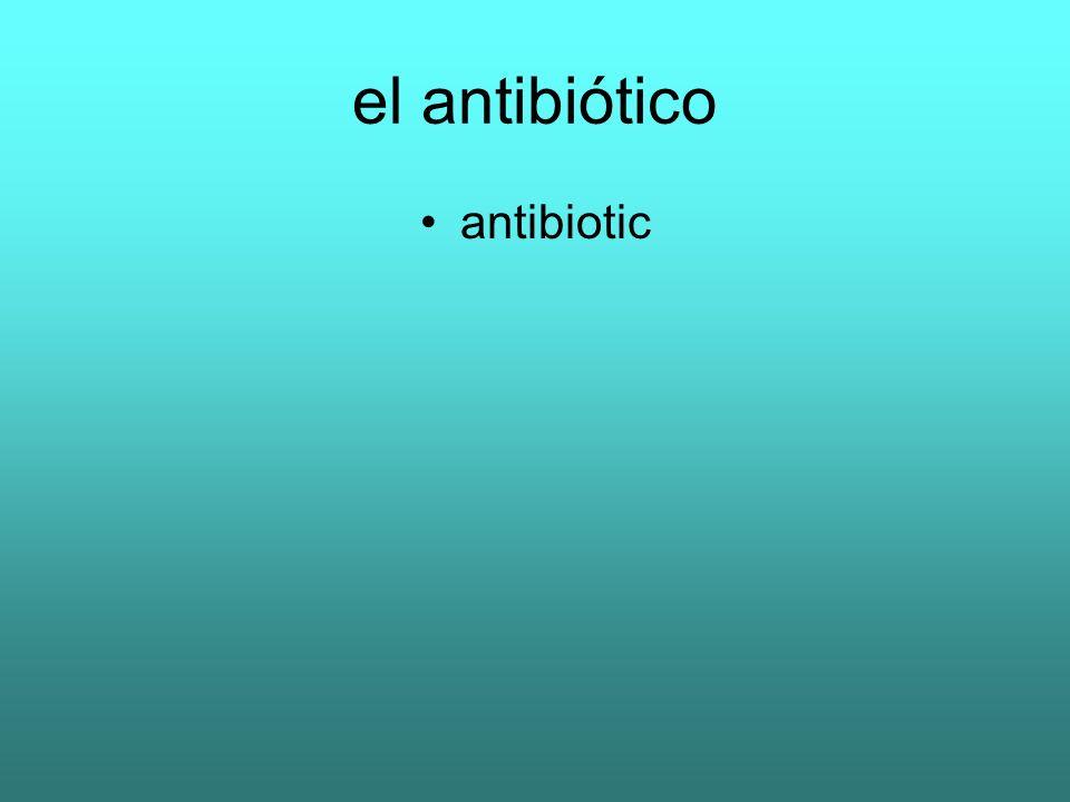 el antibiótico antibiotic