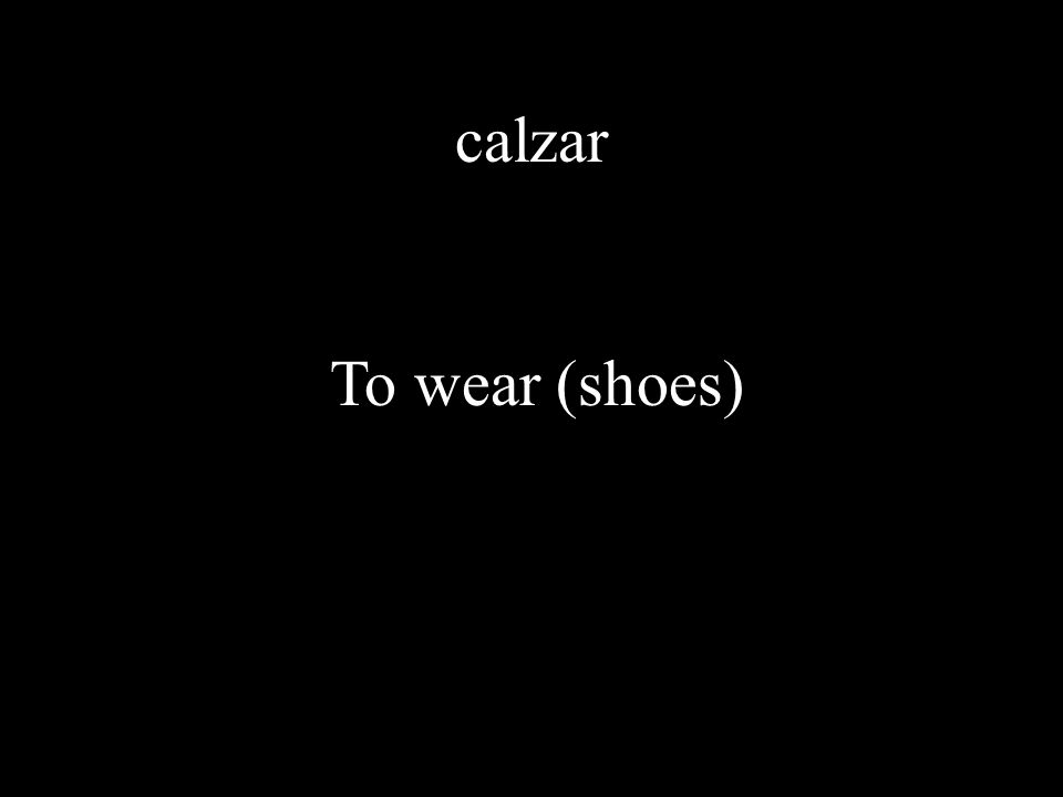 calzar To wear (shoes)