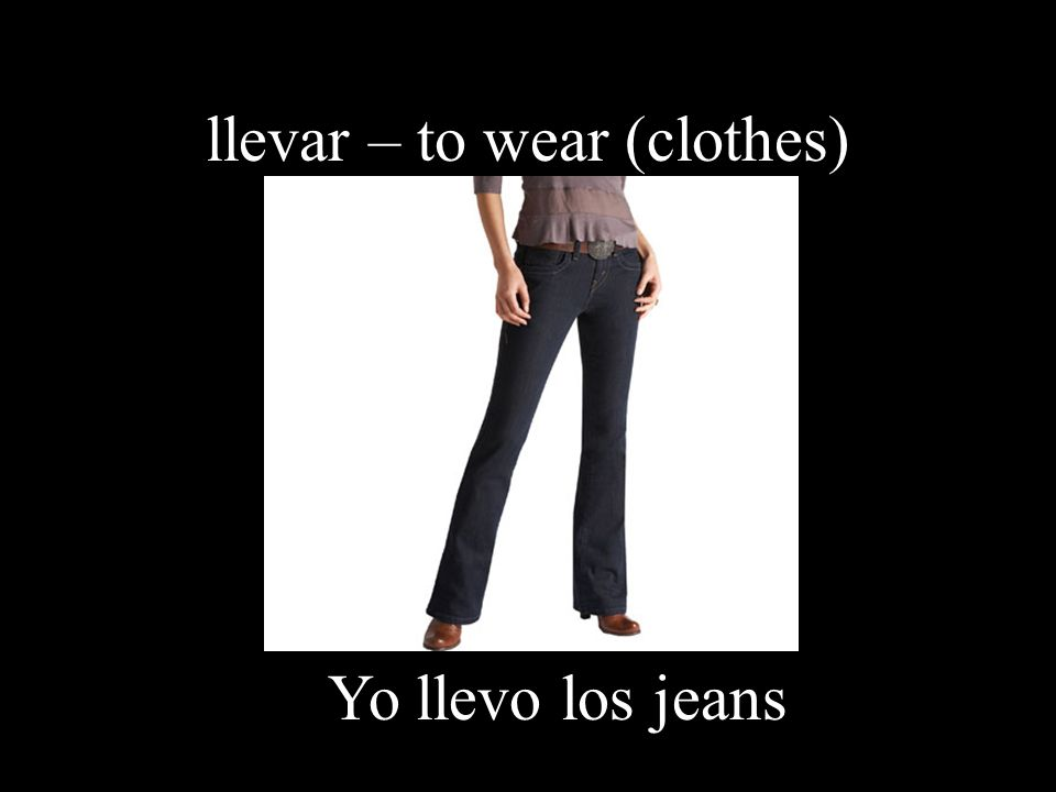 llevar – to wear (clothes)