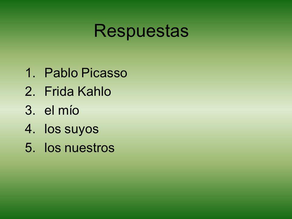 Respuestas Pablo Picasso Frida Kahlo el mío los suyos los nuestros