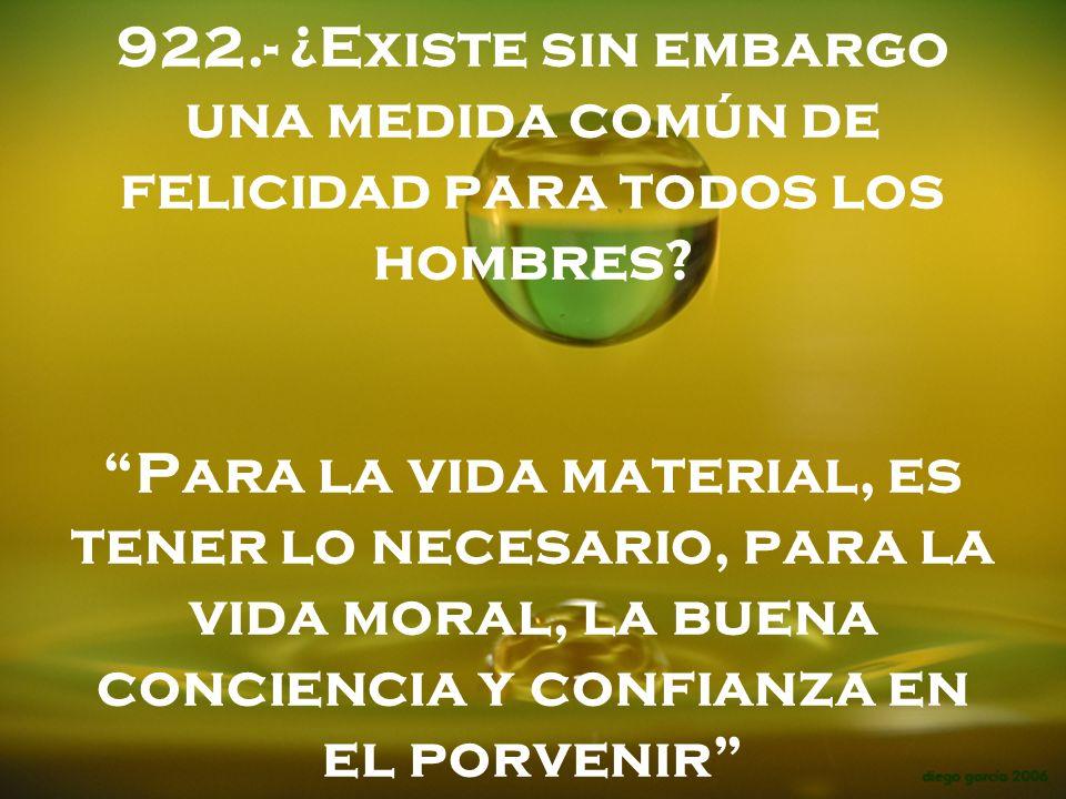 922.- ¿Existe sin embargo una medida común de felicidad para todos los hombres.