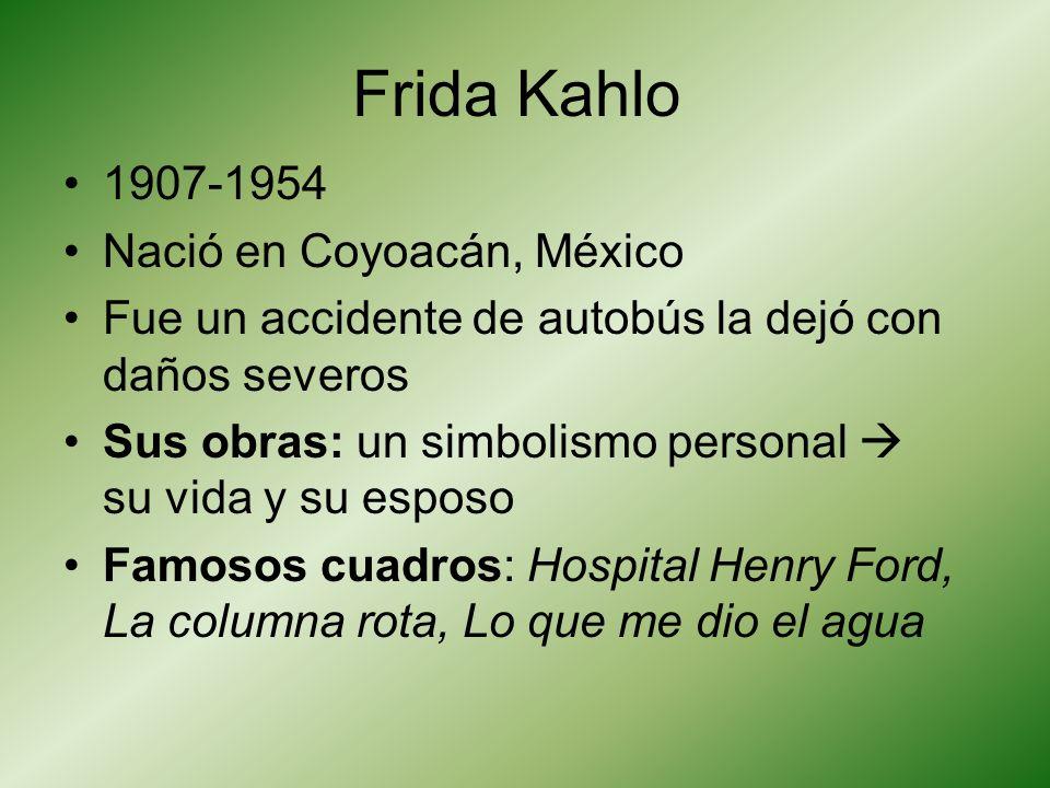 Frida Kahlo 1907-1954 Nació en Coyoacán, México