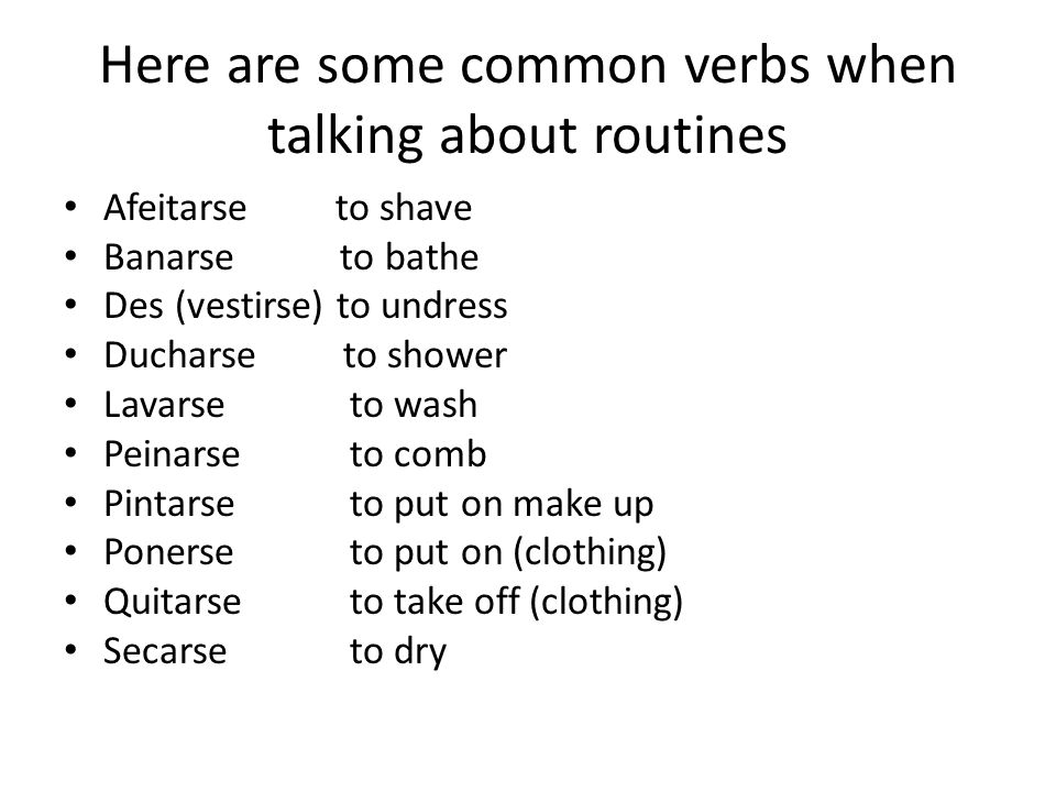 Here are some common verbs when talking about routines