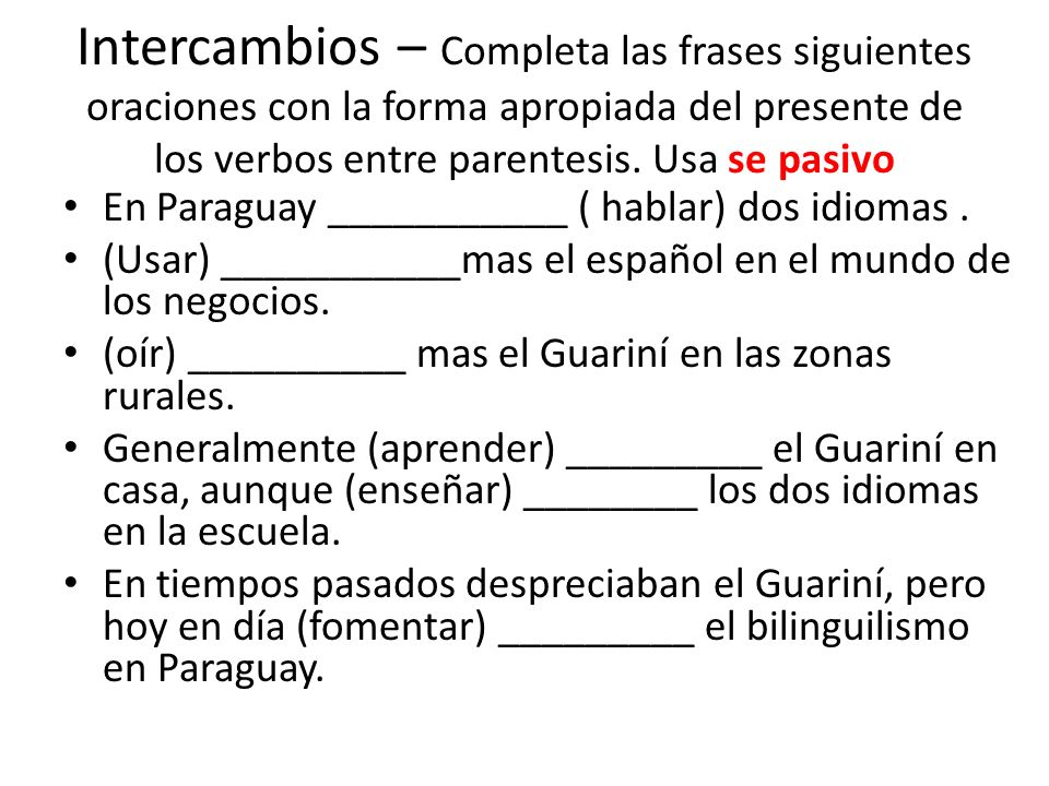 Intercambios – Completa las frases siguientes oraciones con la forma apropiada del presente de los verbos entre parentesis. Usa se pasivo