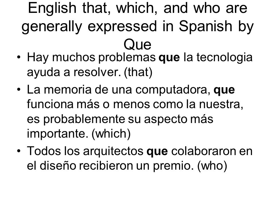 English that, which, and who are generally expressed in Spanish by Que