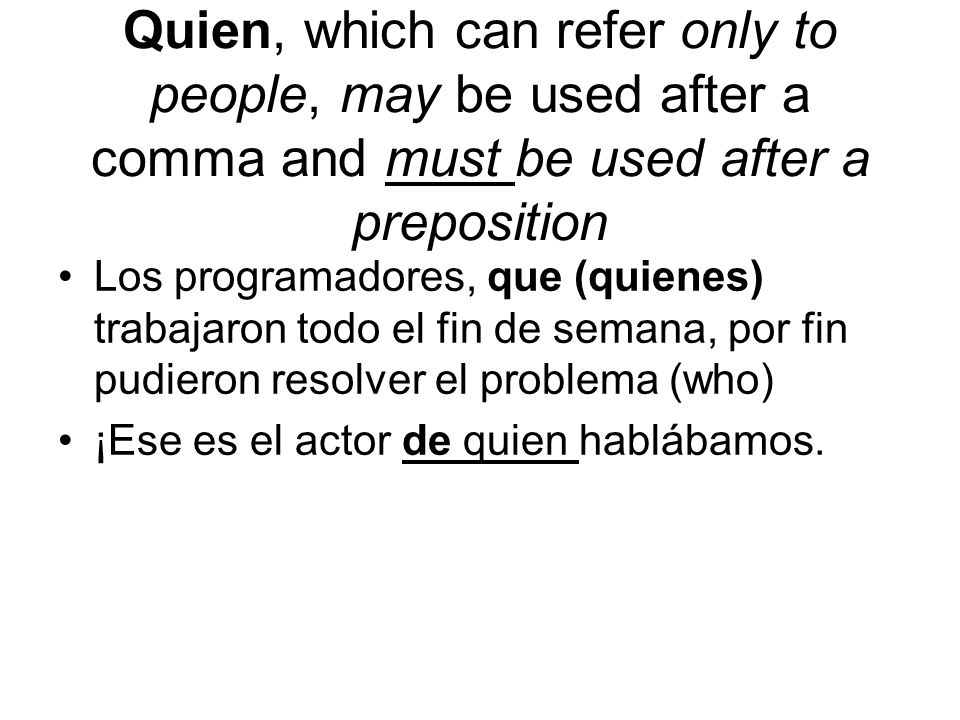 Quien, which can refer only to people, may be used after a comma and must be used after a preposition