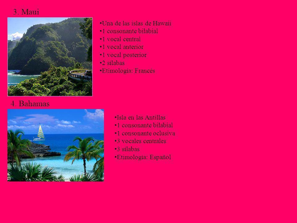 3. Maui 4. Bahamas Una de las islas de Hawaii 1 consonante bilabial