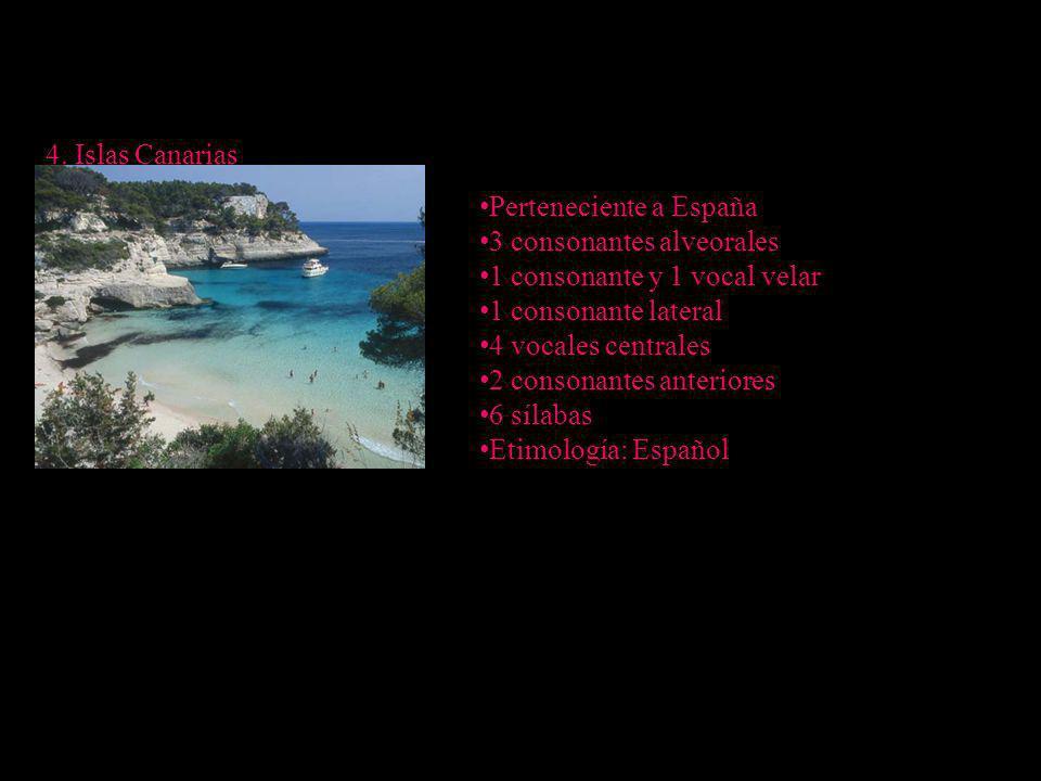 4. Islas Canarias Perteneciente a España. 3 consonantes alveorales. 1 consonante y 1 vocal velar.