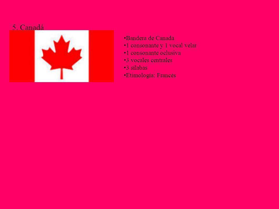 5. Canadá Bandera de Canadá 1 consonante y 1 vocal velar