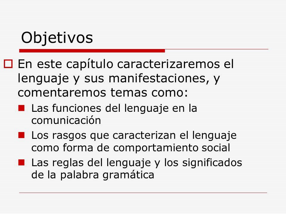 Objetivos En este capítulo caracterizaremos el lenguaje y sus manifestaciones, y comentaremos temas como: