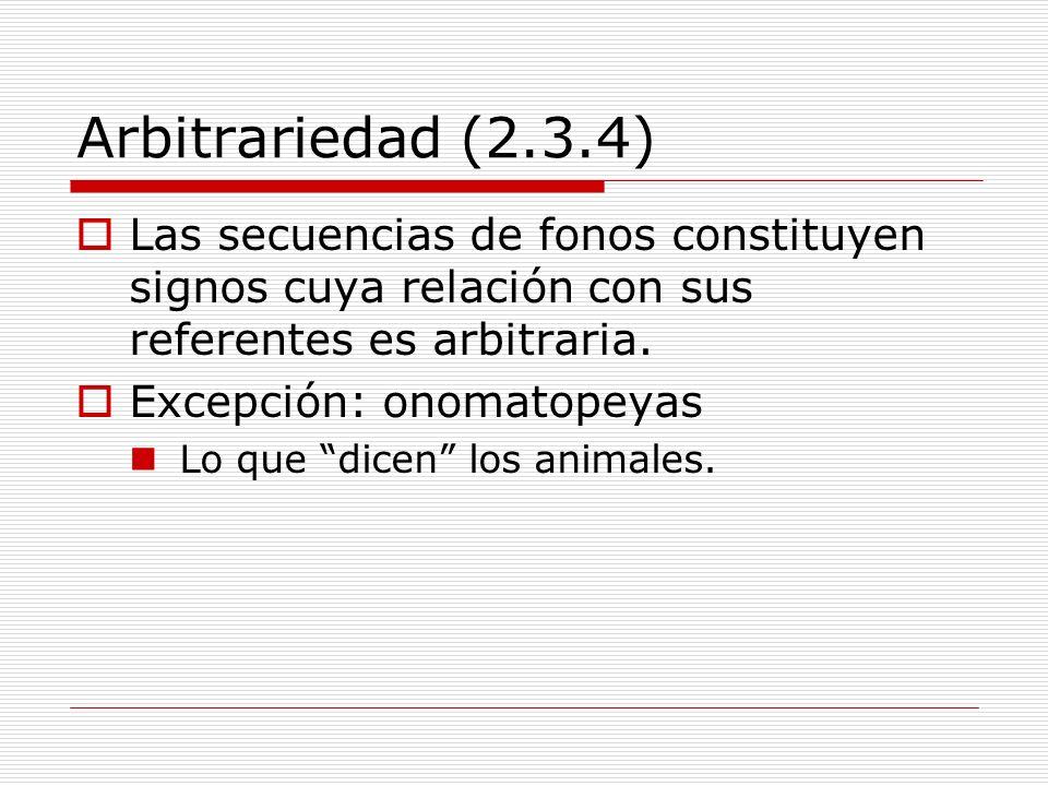 Arbitrariedad (2.3.4)Las secuencias de fonos constituyen signos cuya relación con sus referentes es arbitraria.