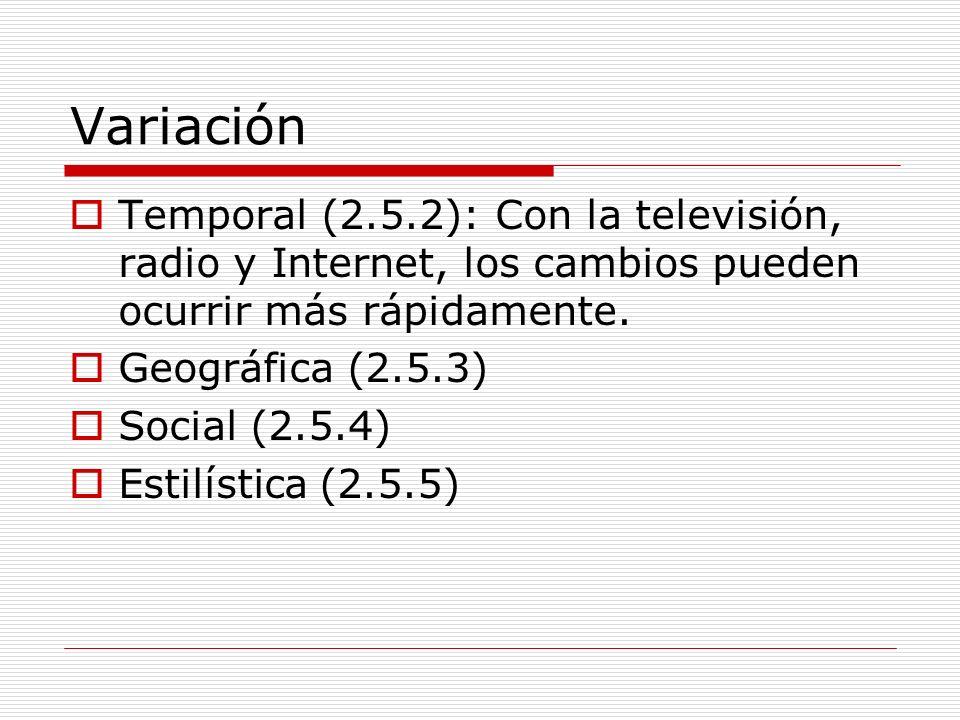 VariaciónTemporal (2.5.2): Con la televisión, radio y Internet, los cambios pueden ocurrir más rápidamente.