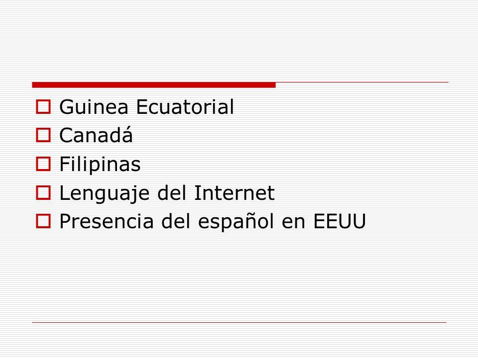 Guinea Ecuatorial Canadá Filipinas Lenguaje del Internet Presencia del español en EEUU