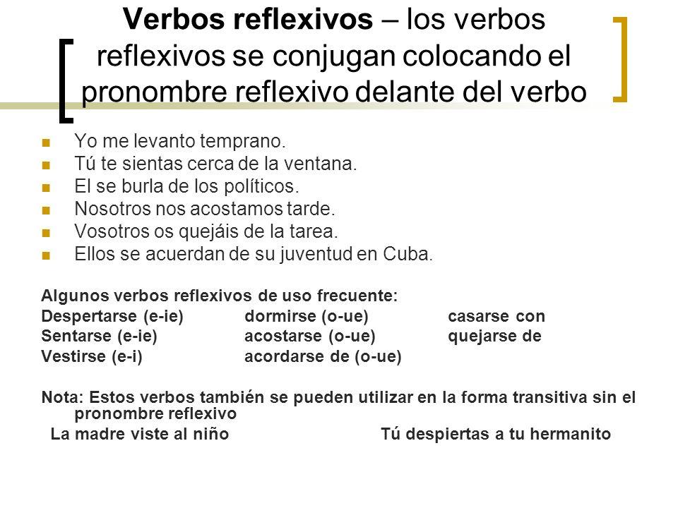 Verbos reflexivos – los verbos reflexivos se conjugan colocando el pronombre reflexivo delante del verbo