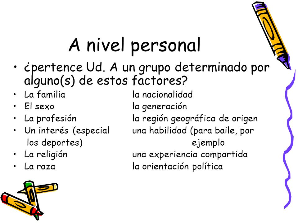 A nivel personal ¿pertence Ud. A un grupo determinado por alguno(s) de estos factores La familia la nacionalidad.