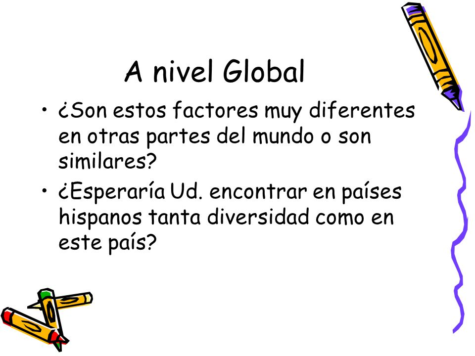 A nivel Global ¿Son estos factores muy diferentes en otras partes del mundo o son similares