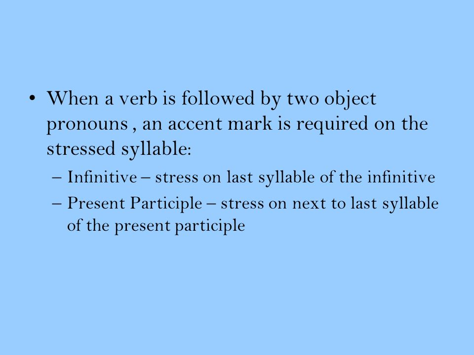 When a verb is followed by two object pronouns , an accent mark is required on the stressed syllable: