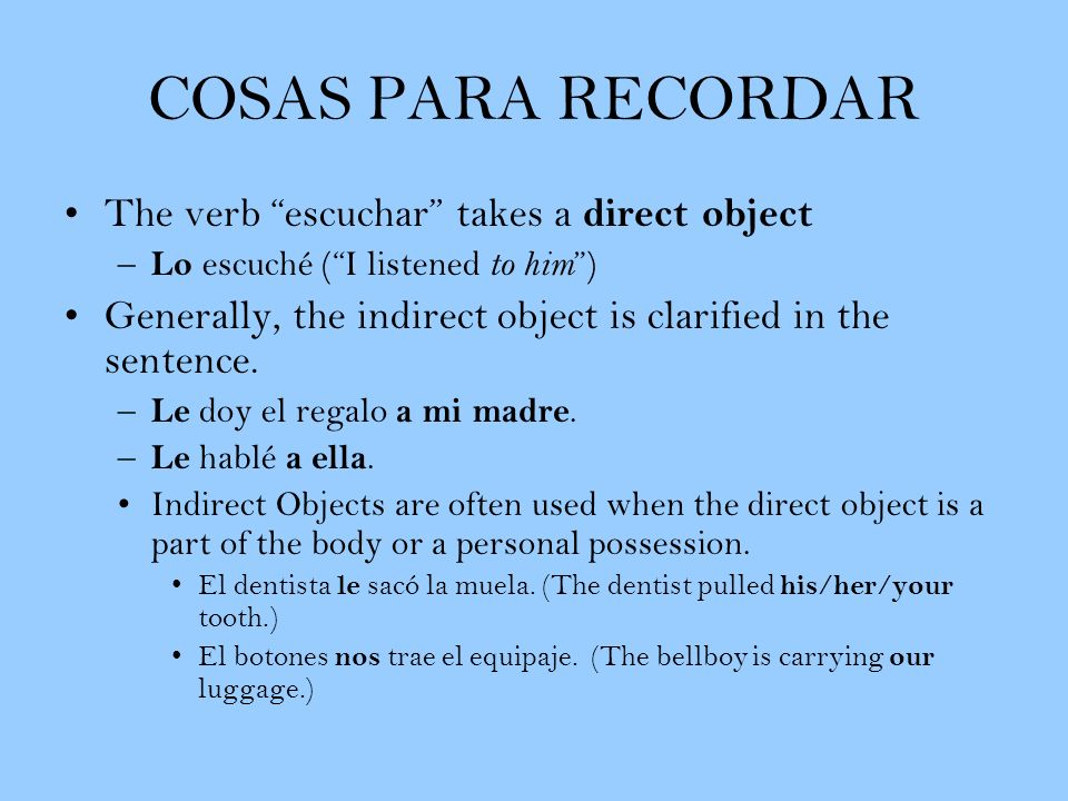 COSAS PARA RECORDAR The verb escuchar takes a direct object