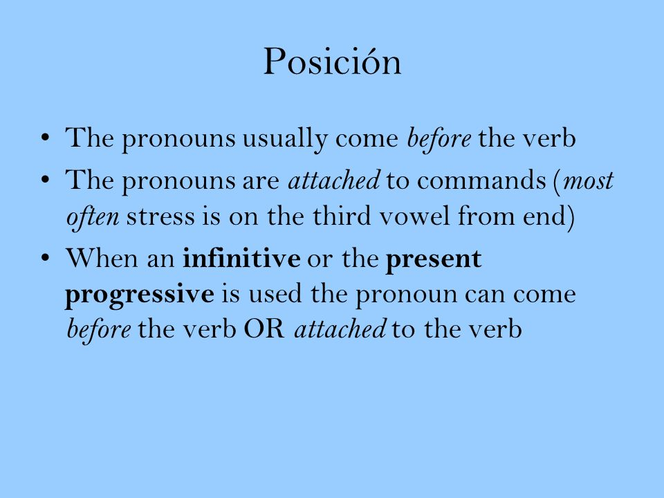 Posición The pronouns usually come before the verb