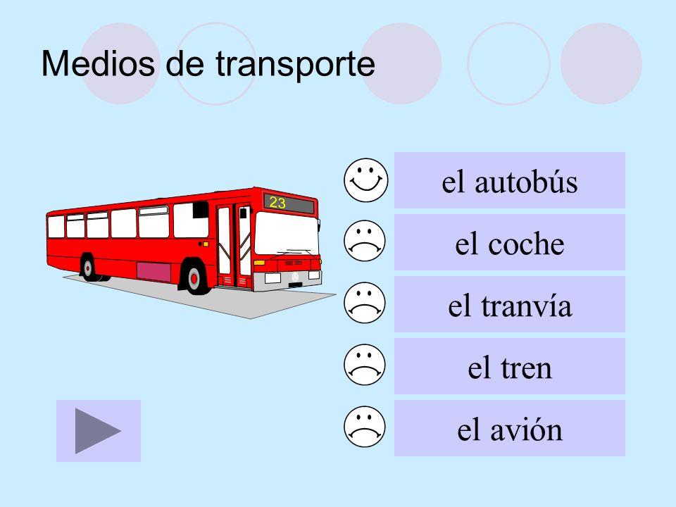 Medios de transporte el autobús el coche el tranvía el tren el avión