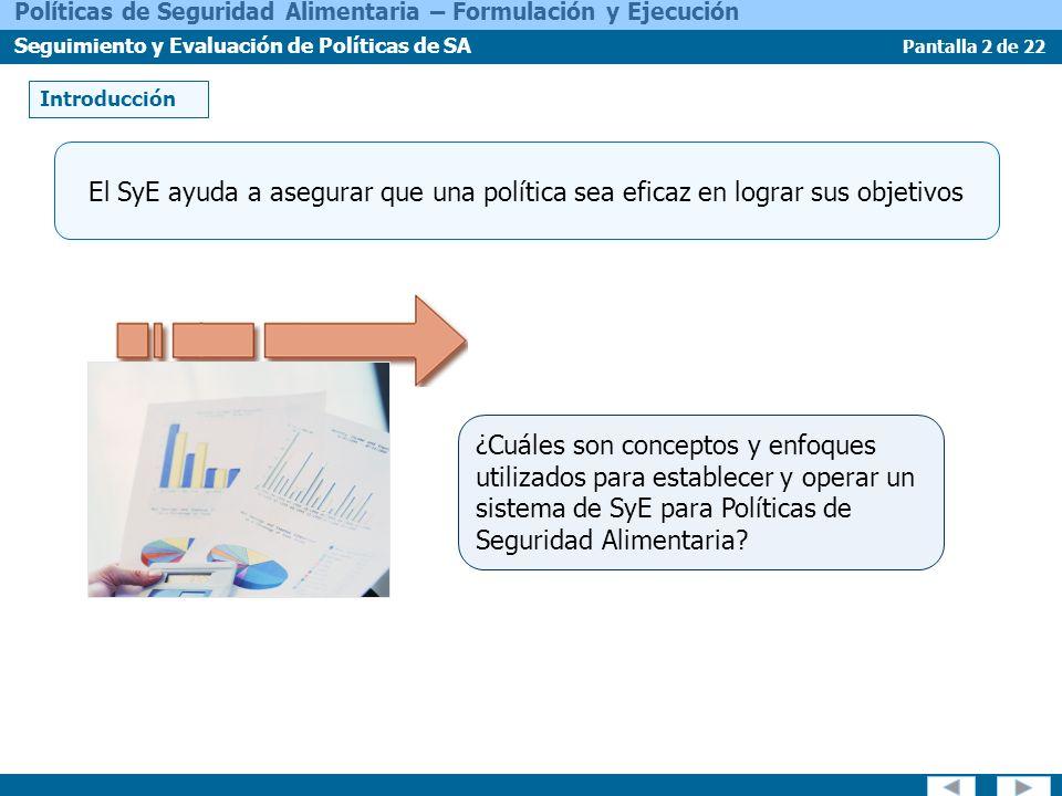 Introducción El SyE ayuda a asegurar que una política sea eficaz en lograr sus objetivos.