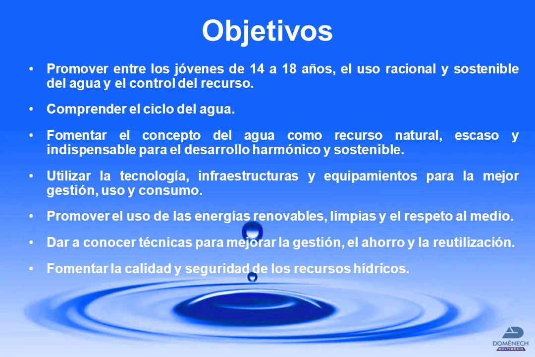 Objetivos Promover entre los jóvenes de 14 a 18 años, el uso racional y sostenible del agua y el control del recurso.