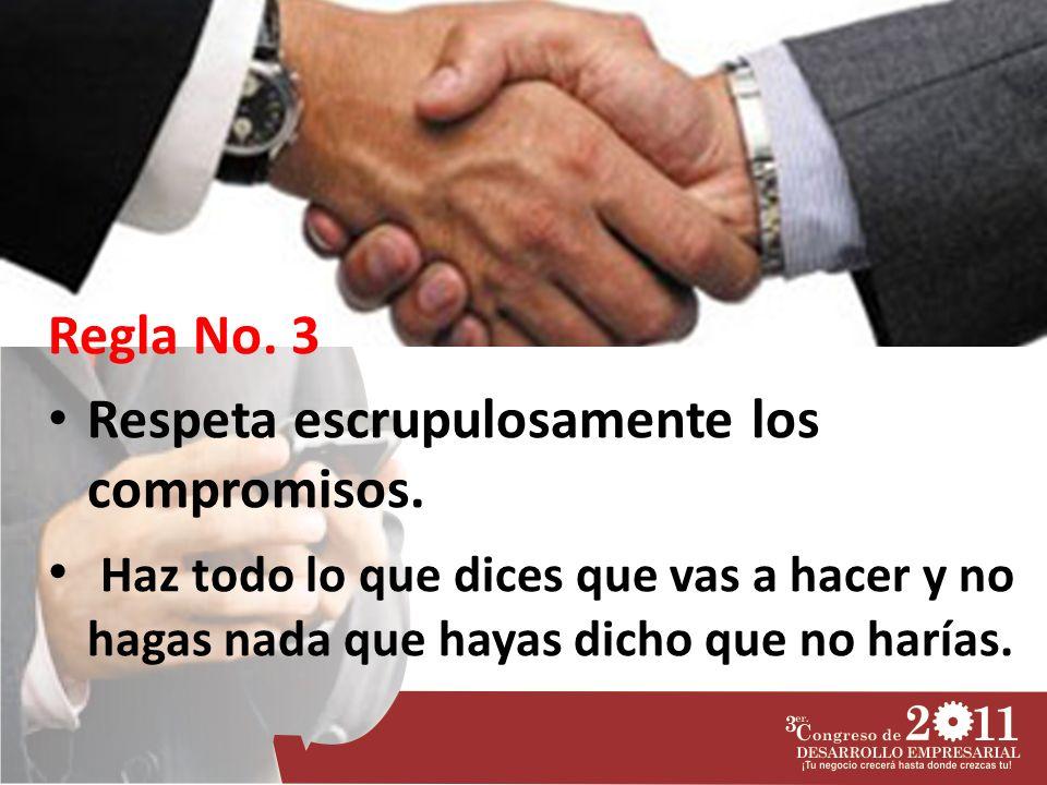 Regla No. 3 Respeta escrupulosamente los compromisos.