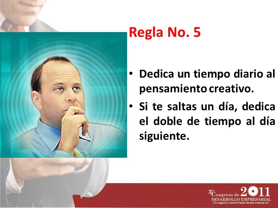 Regla No. 5 Dedica un tiempo diario al pensamiento creativo.