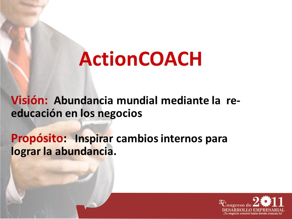 TALLER BUSINESS RICH DIA 1. 4. ActionCOACH. Visión: Abundancia mundial mediante la re-educación en los negocios.