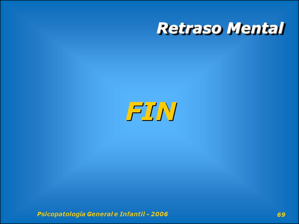 Retraso Mental FIN Psicopatología General e Infantil - 2006