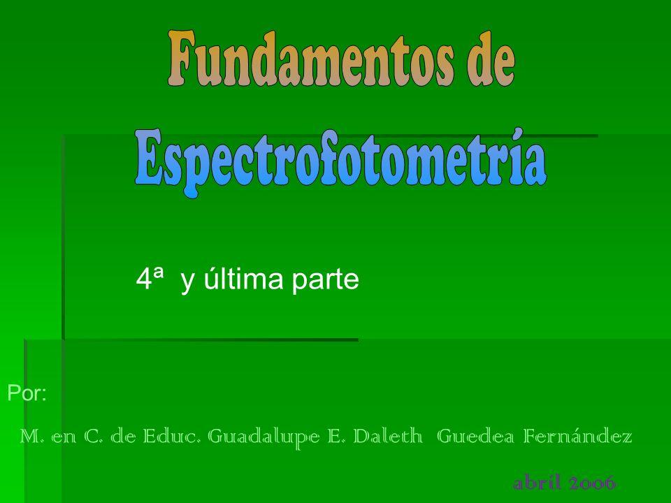 Fundamentos de Espectrofotometría 4ª y última parte abril 2006 Por: