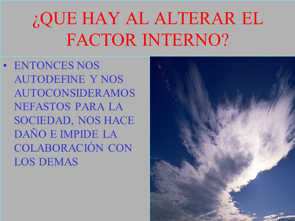 ¿QUE HAY AL ALTERAR EL FACTOR INTERNO