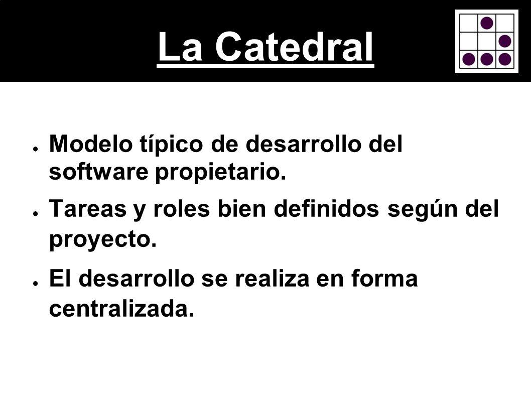 La Catedral Modelo típico de desarrollo del software propietario.