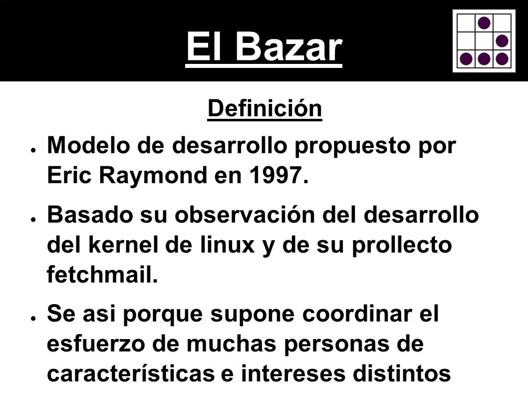 El BazarDefinición. Modelo de desarrollo propuesto por Eric Raymond en 1997.