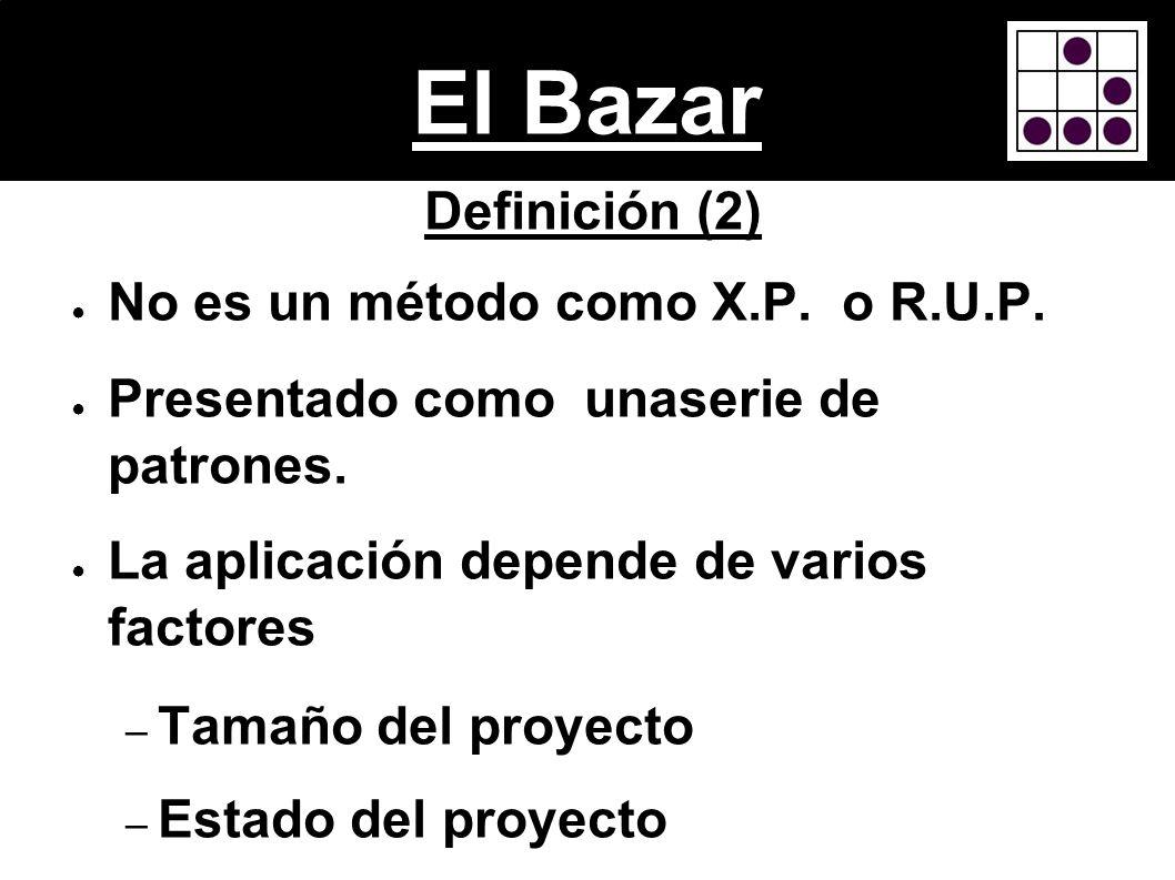 El Bazar Definición (2) No es un método como X.P. o R.U.P.