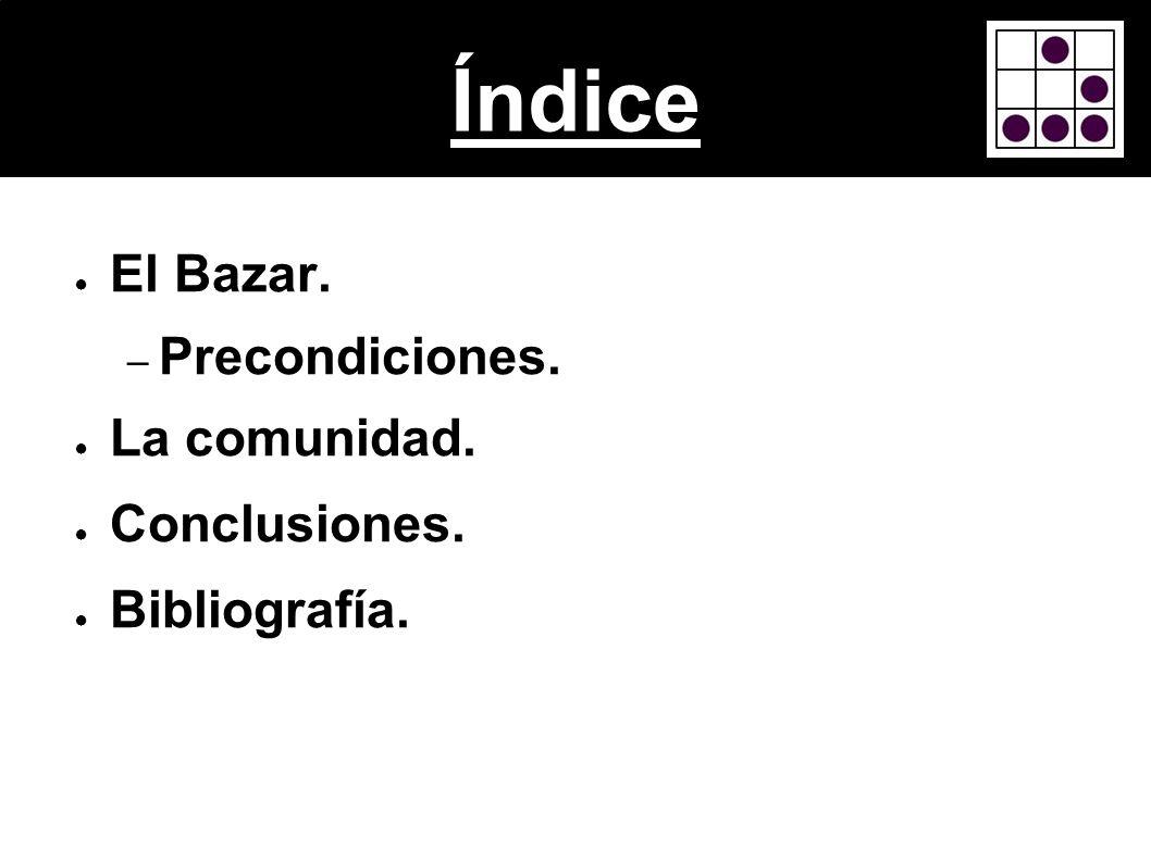 Índice El Bazar. Precondiciones. La comunidad. Conclusiones.
