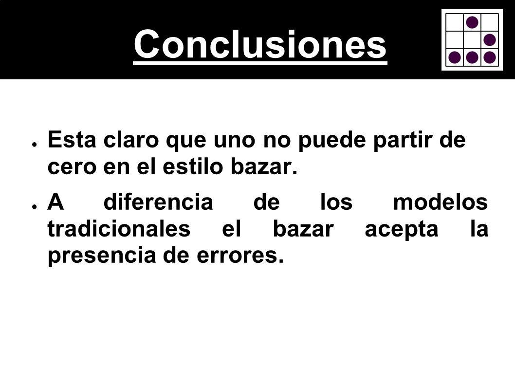 Conclusiones Esta claro que uno no puede partir de cero en el estilo bazar.