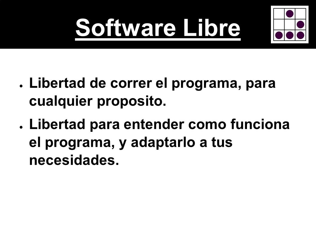 Software LibreLibertad de correr el programa, para cualquier proposito.