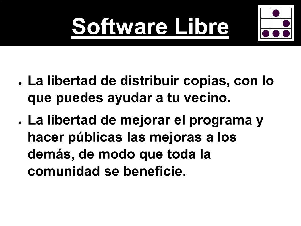 Software Libre La libertad de distribuir copias, con lo que puedes ayudar a tu vecino.