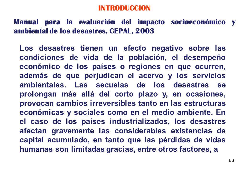 INTRODUCCION Manual para la evaluación del impacto socioeconómico y ambiental de los desastres, CEPAL, 2003.